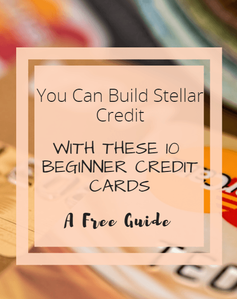You can build stellar credit with these 10 beginner credit cards free guide