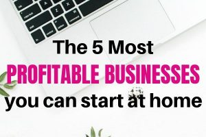 The 5 most profitable businesses that you can start at home on a low budget
