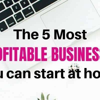 The 5 Most Profitable Businesses That You Can Start at Home