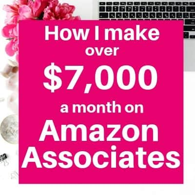 How I make over $7,000/month on Amazon Associates