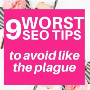 9 worst SEO tips to avoid